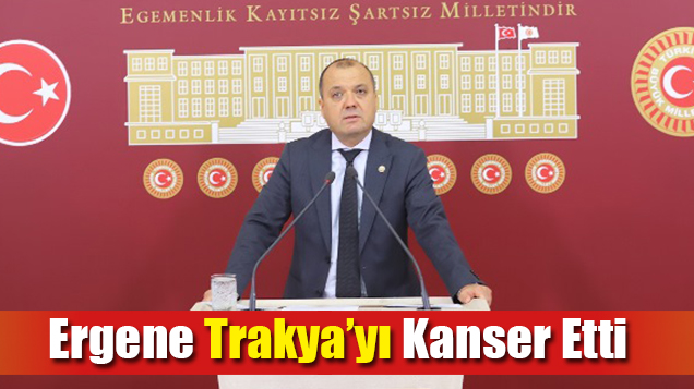 Ergene Trakya'yı Kanser Etti