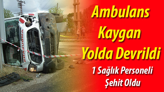 Ambulans Kaygan Yolda Devrildi